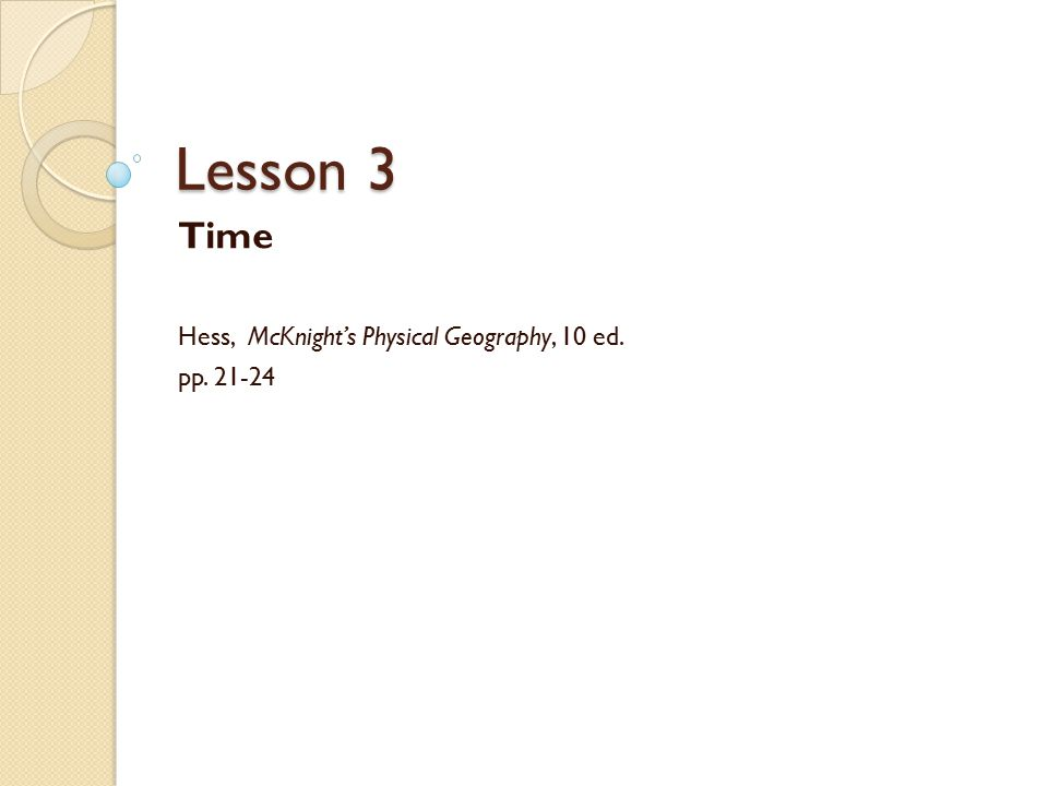 Time Hess, McKnight's Physical Geography, 10 ed. pp. 21-24