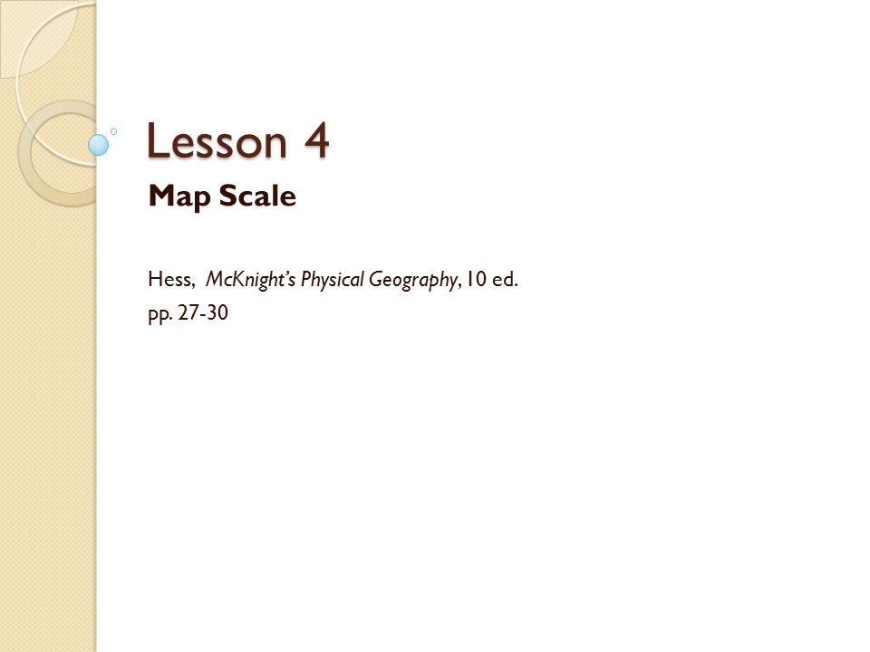 Map Scale Hess, McKnight's Physical Geography, 10 ed. pp. 27-30