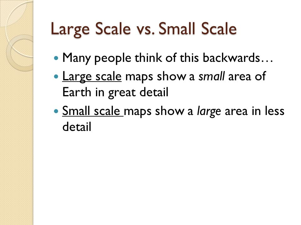 Large Scale vs. Small Scale