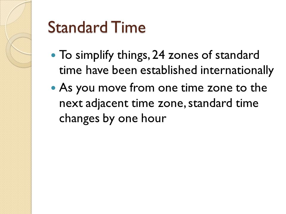 Standard Time To simplify things, 24 zones of standard time have been established internationally.