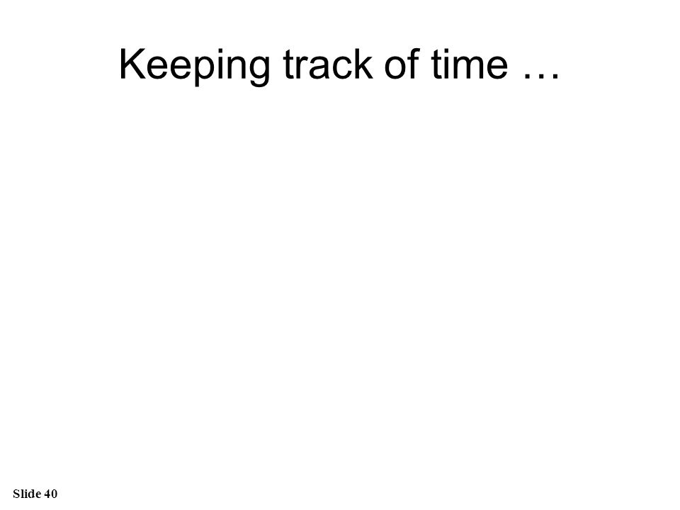 Keeping track of time …
