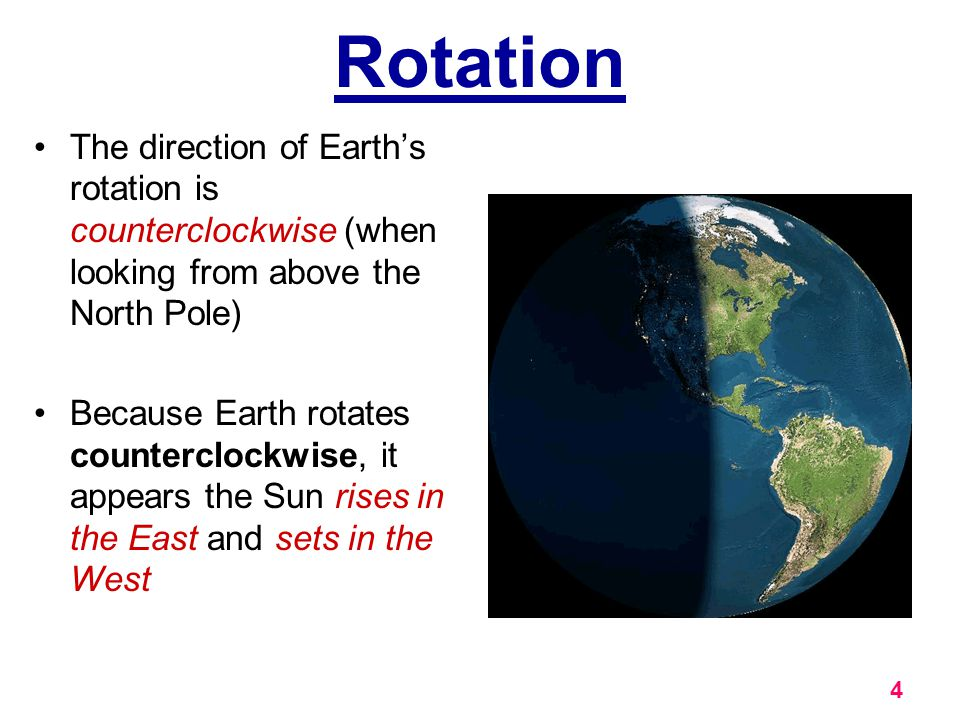 Rotation The direction of Earth's rotation is counterclockwise (when looking from above the North Pole)