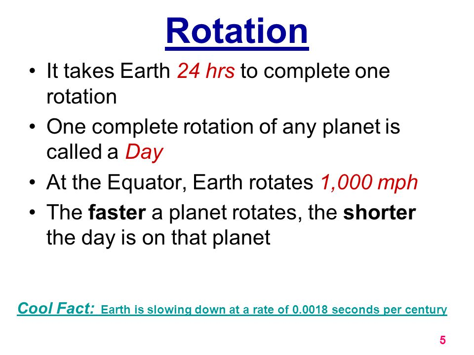 Rotation It takes Earth 24 hrs to complete one rotation