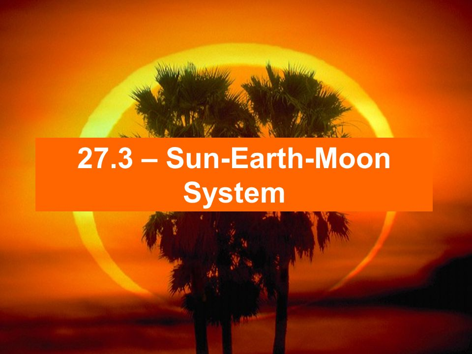 27.3 – Sun-Earth-Moon System