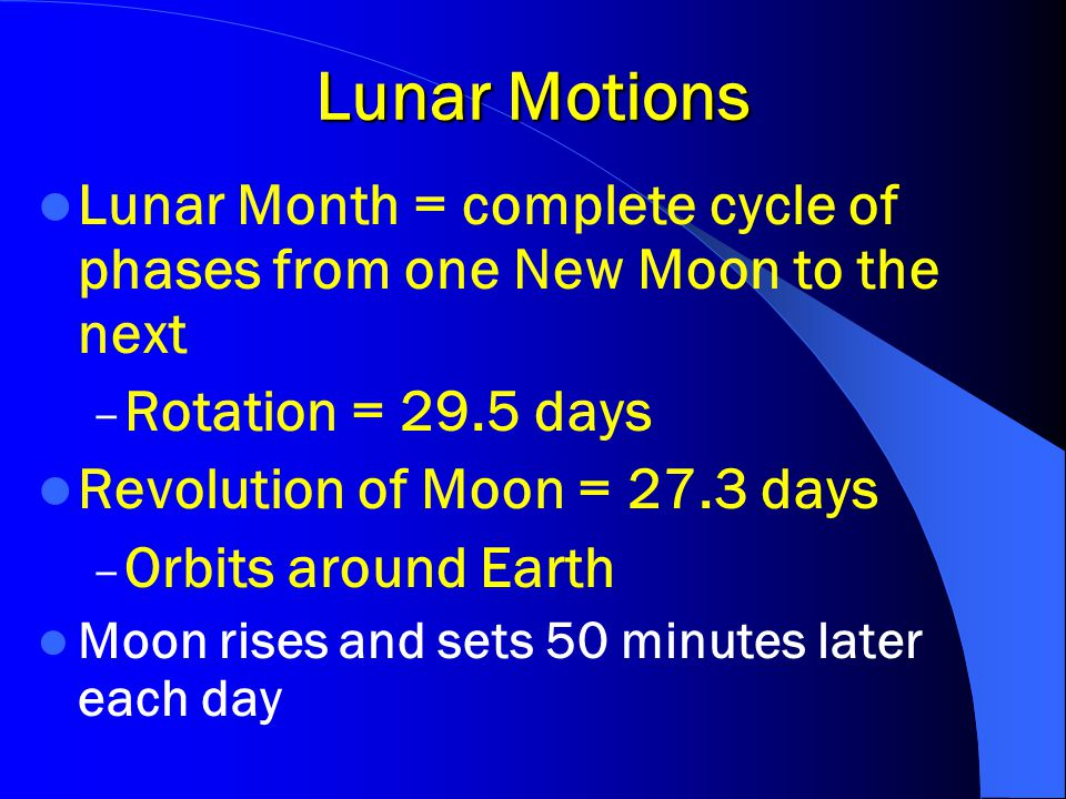 Lunar Motions Lunar Month = complete cycle of phases from one New Moon to the next. Rotation = 29.5 days.