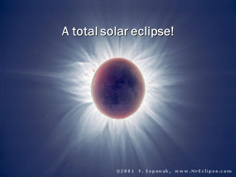 A total solar eclipse!
