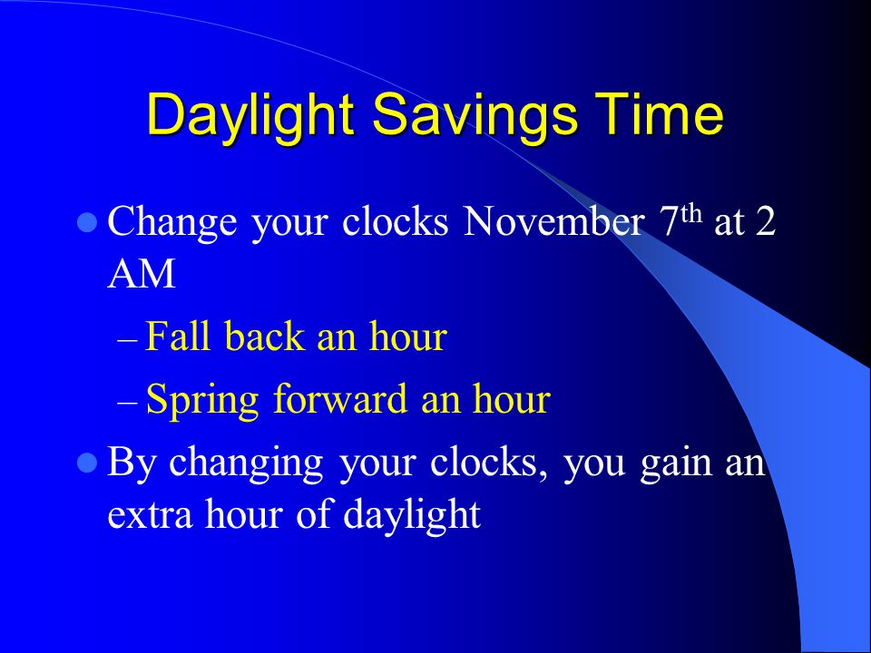 Daylight Savings Time Change your clocks November 7th at 2 AM