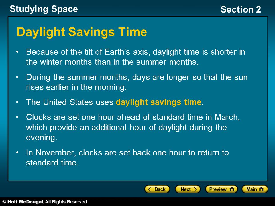 Daylight Savings Time Because of the tilt of Earth's axis, daylight time is shorter in the winter months than in the summer months.