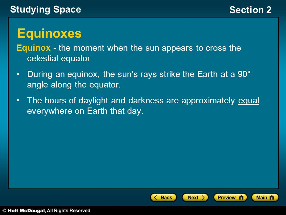 Equinoxes Equinox - the moment when the sun appears to cross the celestial equator.