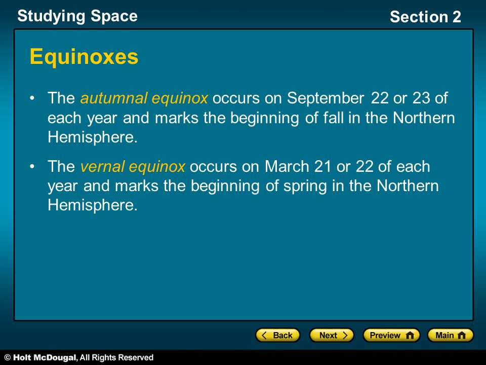 Equinoxes The autumnal equinox occurs on September 22 or 23 of each year and marks the beginning of fall in the Northern Hemisphere.
