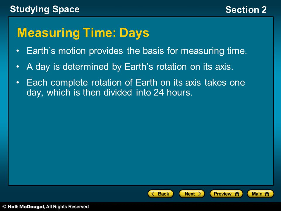 Measuring Time: Days Earth's motion provides the basis for measuring time. A day is determined by Earth's rotation on its axis.