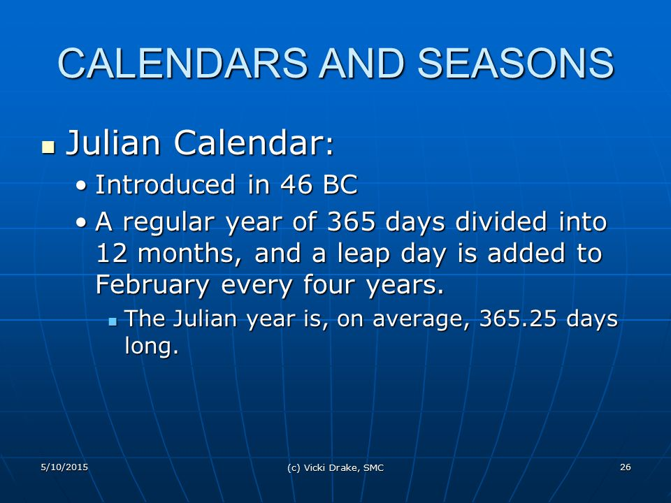 CALENDARS AND SEASONS Julian Calendar: Introduced in 46 BC