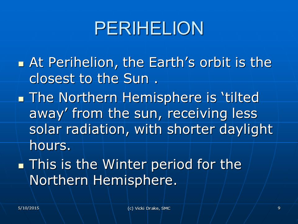 PERIHELION At Perihelion, the Earth's orbit is the closest to the Sun .