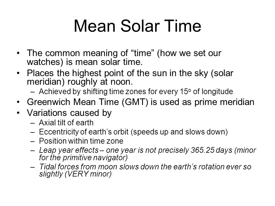 Mean Solar Time The common meaning of time (how we set our watches) is mean solar time.
