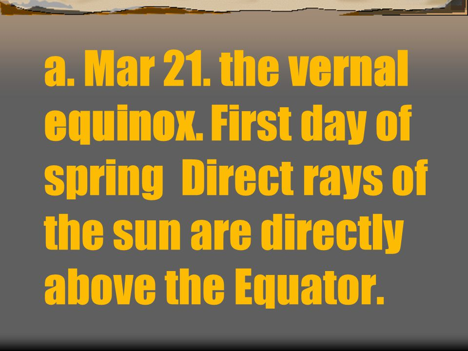a. Mar 21. the vernal equinox