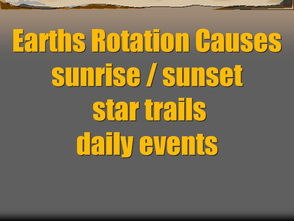 Earths Rotation Causes sunrise / sunset star trails daily events
