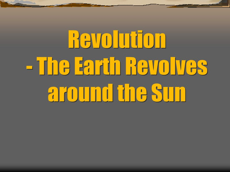 Revolution - The Earth Revolves around the Sun