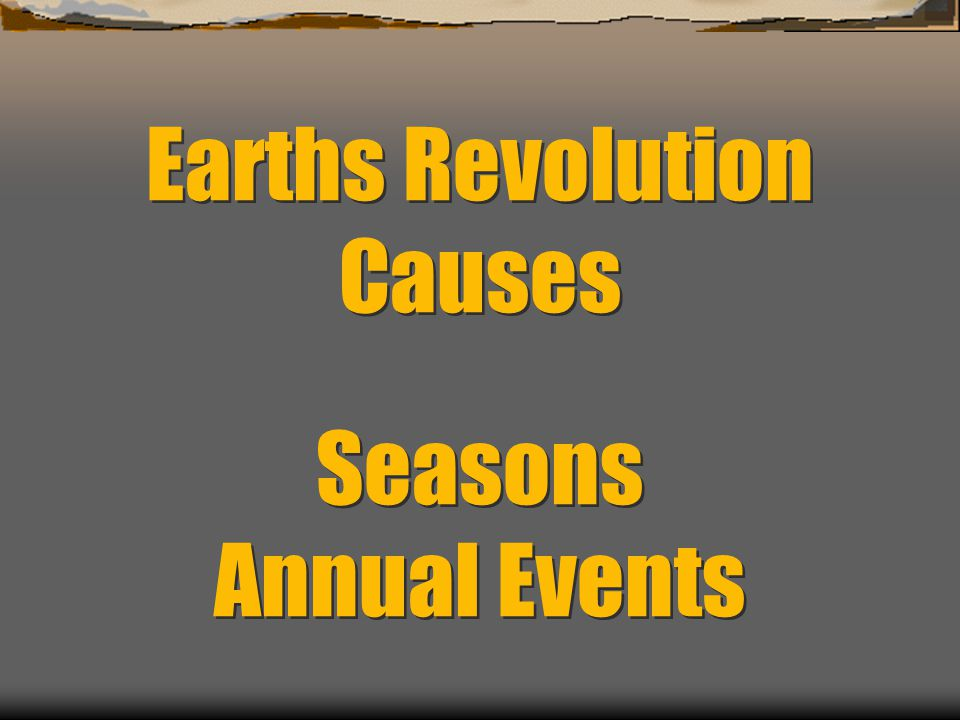 Earths Revolution Causes Seasons Annual Events