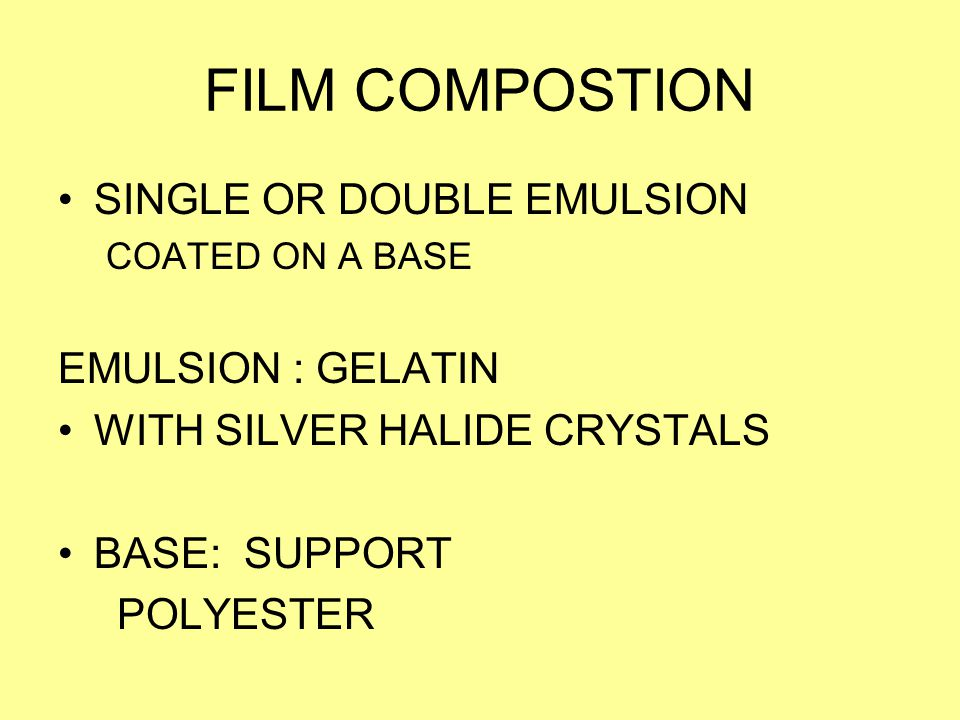 FILM COMPOSTION SINGLE OR DOUBLE EMULSION EMULSION : GELATIN