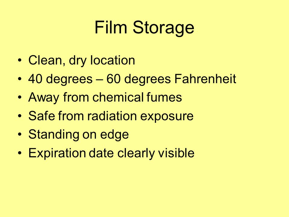 Film Storage Clean, dry location 40 degrees – 60 degrees Fahrenheit