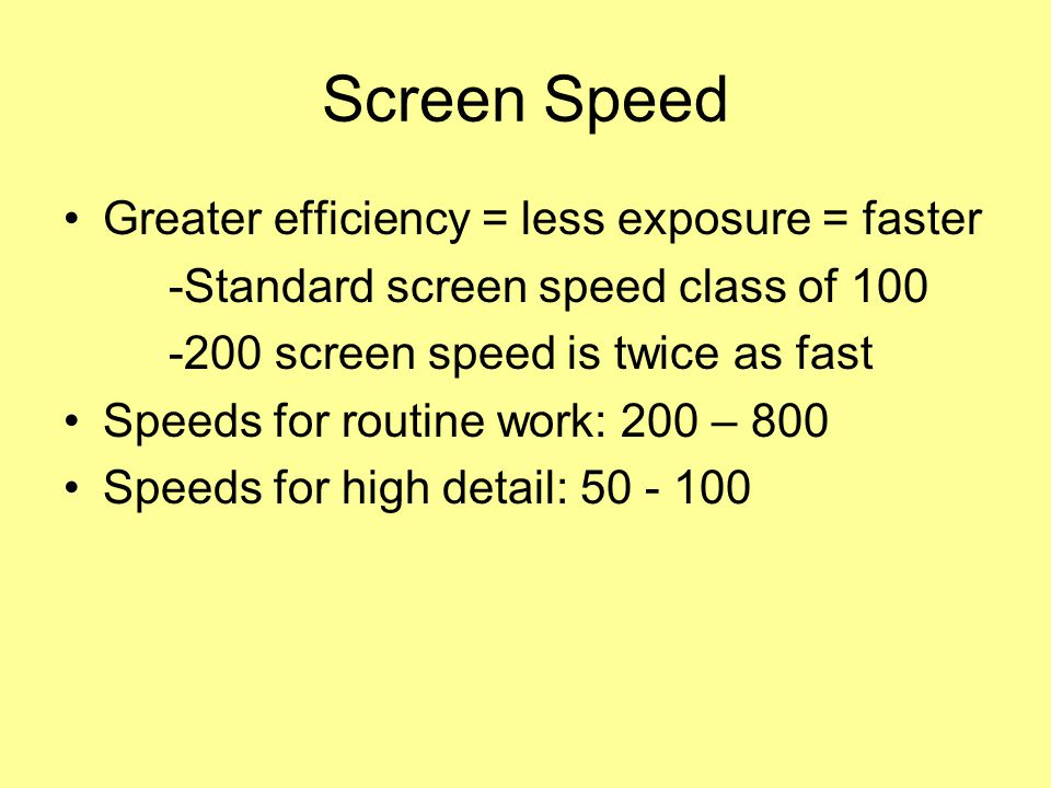 Screen Speed Greater efficiency = less exposure = faster