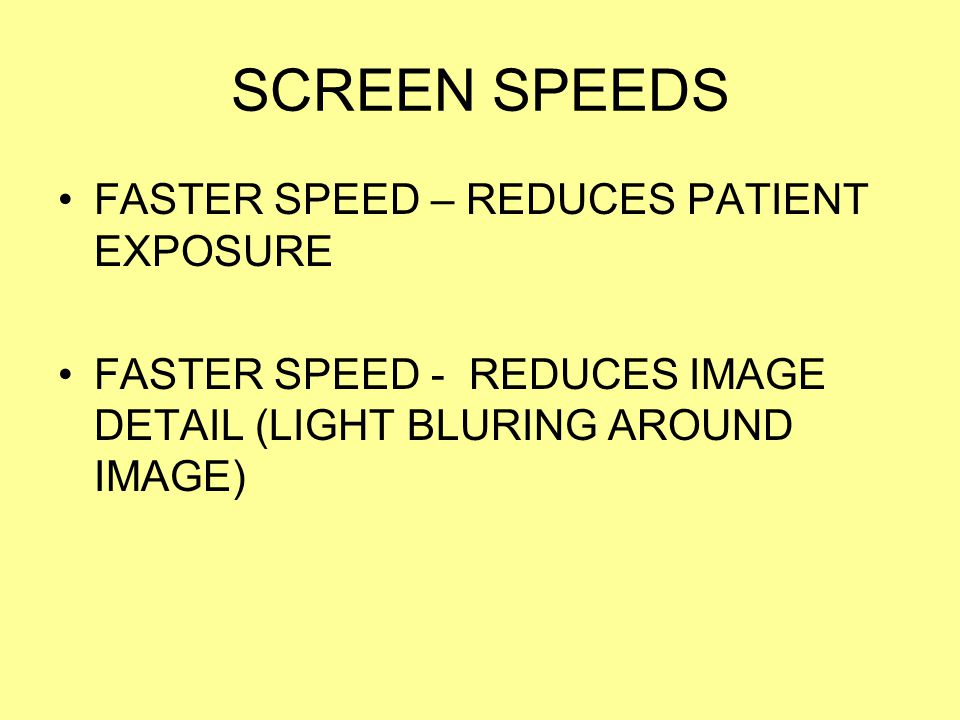SCREEN SPEEDS FASTER SPEED – REDUCES PATIENT EXPOSURE