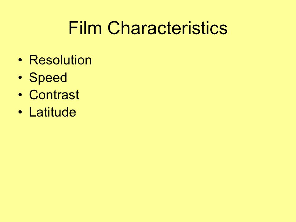 Film Characteristics Resolution Speed Contrast Latitude