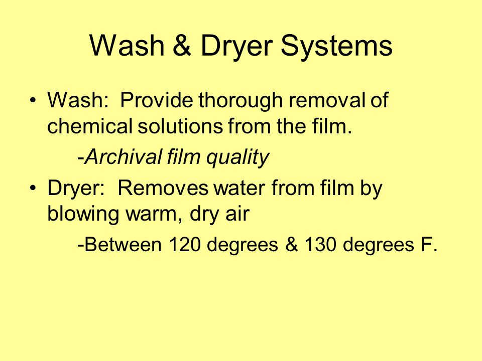 Wash & Dryer Systems Wash: Provide thorough removal of chemical solutions from the film. -Archival film quality.