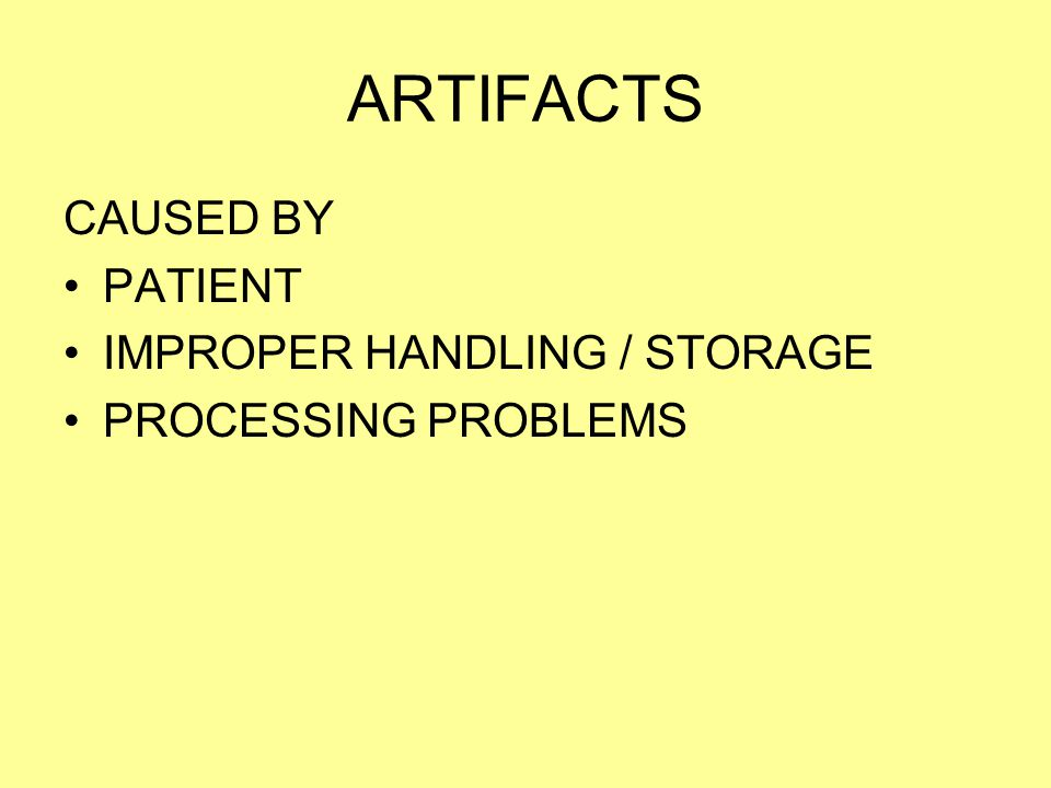 ARTIFACTS CAUSED BY PATIENT IMPROPER HANDLING / STORAGE