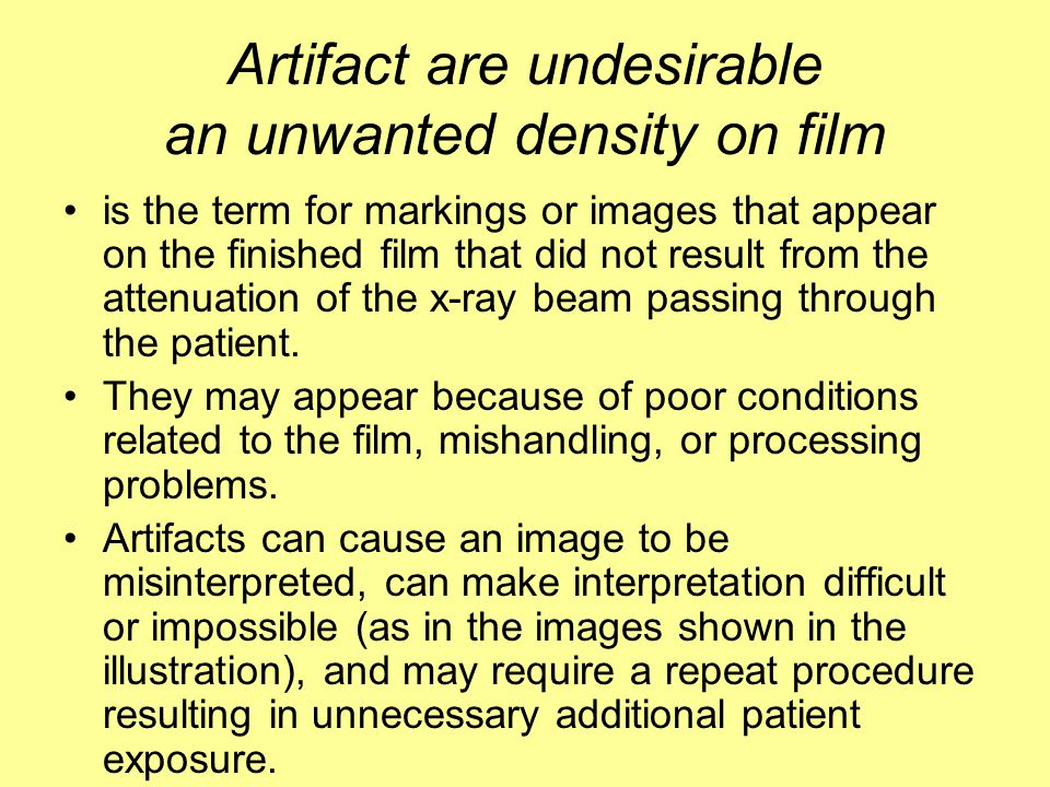 Artifact are undesirable an unwanted density on film
