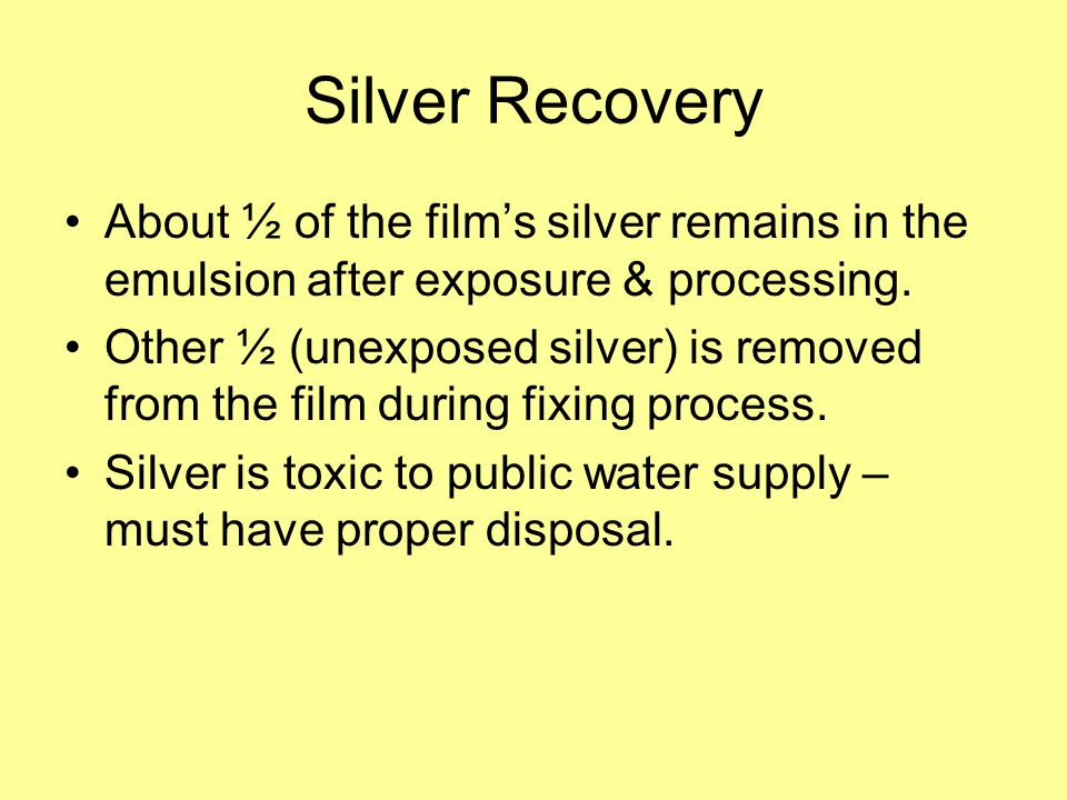 Silver Recovery About ½ of the film's silver remains in the emulsion after exposure & processing.