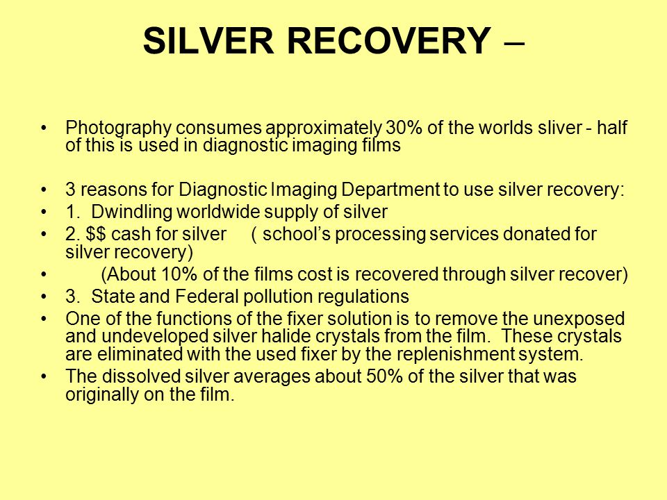 SILVER RECOVERY – Photography consumes approximately 30% of the worlds sliver - half of this is used in diagnostic imaging films.