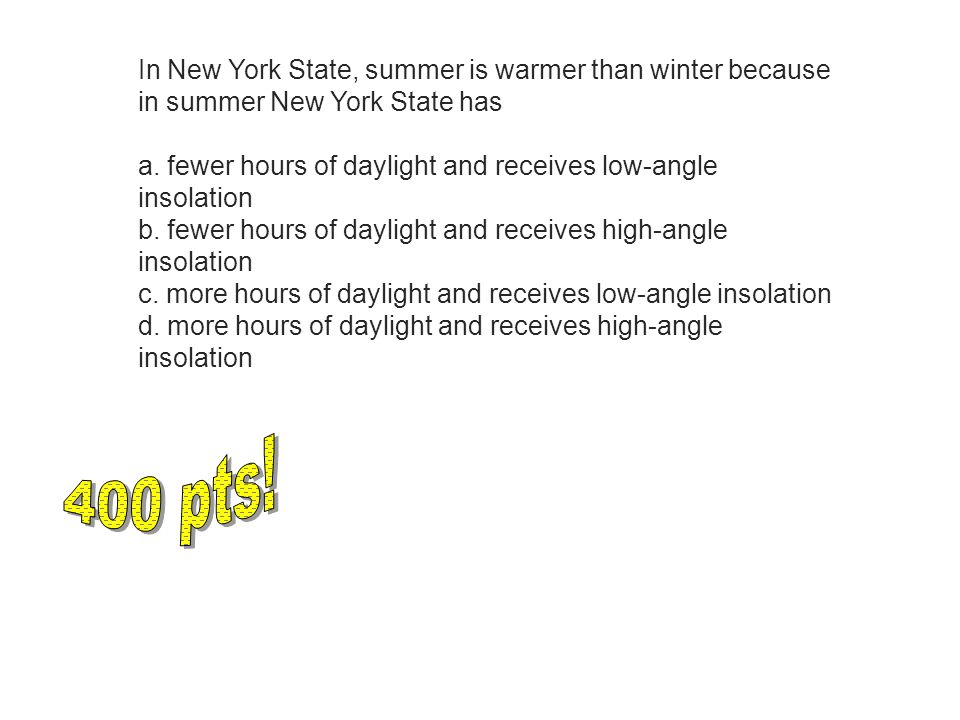 In New York State, summer is warmer than winter because in summer New York State has