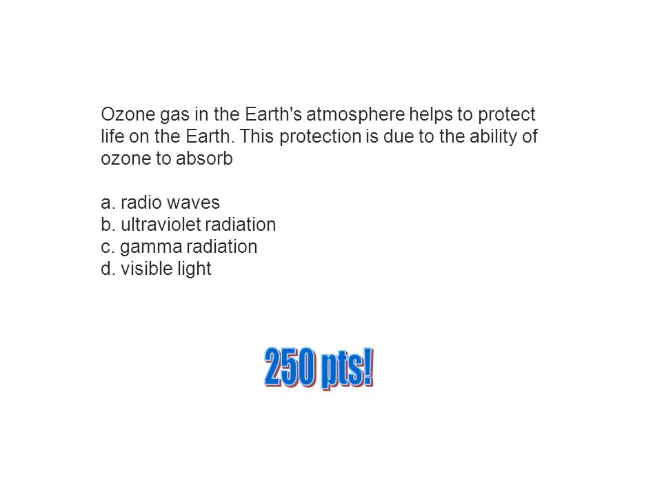 Ozone gas in the Earth s atmosphere helps to protect life on the Earth