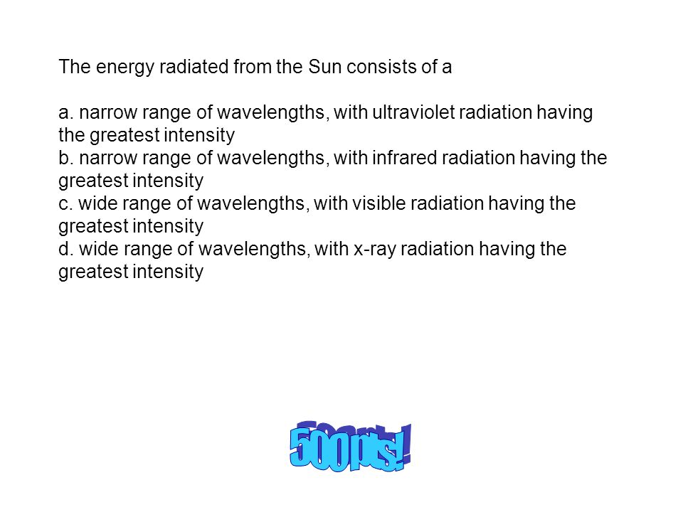 500 pts! The energy radiated from the Sun consists of a