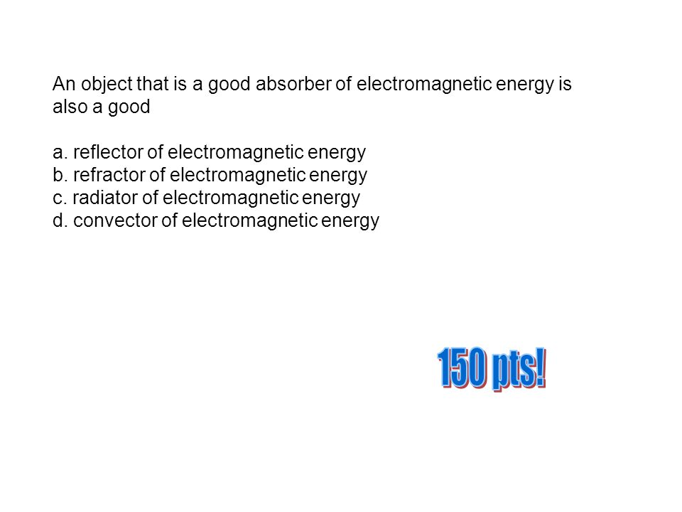 An object that is a good absorber of electromagnetic energy is also a good