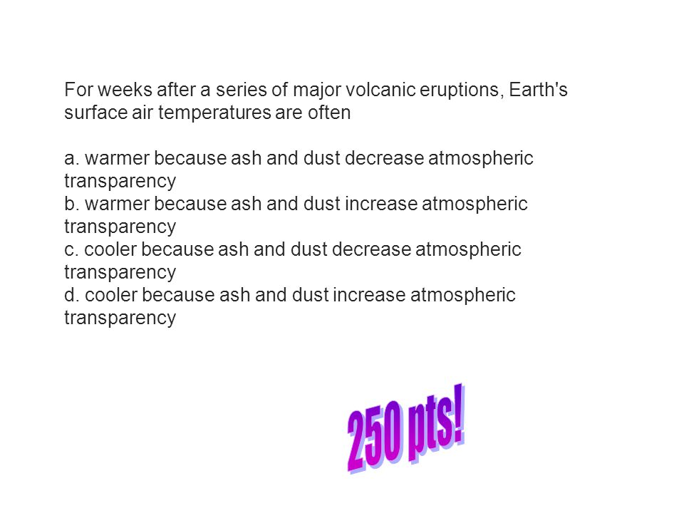 For weeks after a series of major volcanic eruptions, Earth s surface air temperatures are often