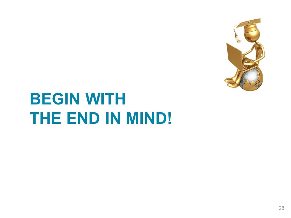 Begin With THE END IN Mind!