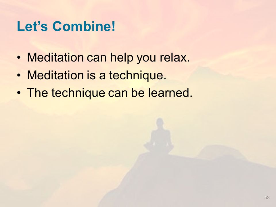 Let's Combine! Meditation can help you relax.