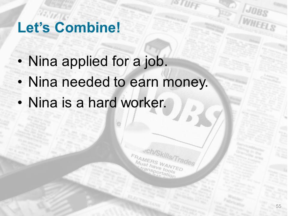 Nina needed to earn money. Nina is a hard worker.
