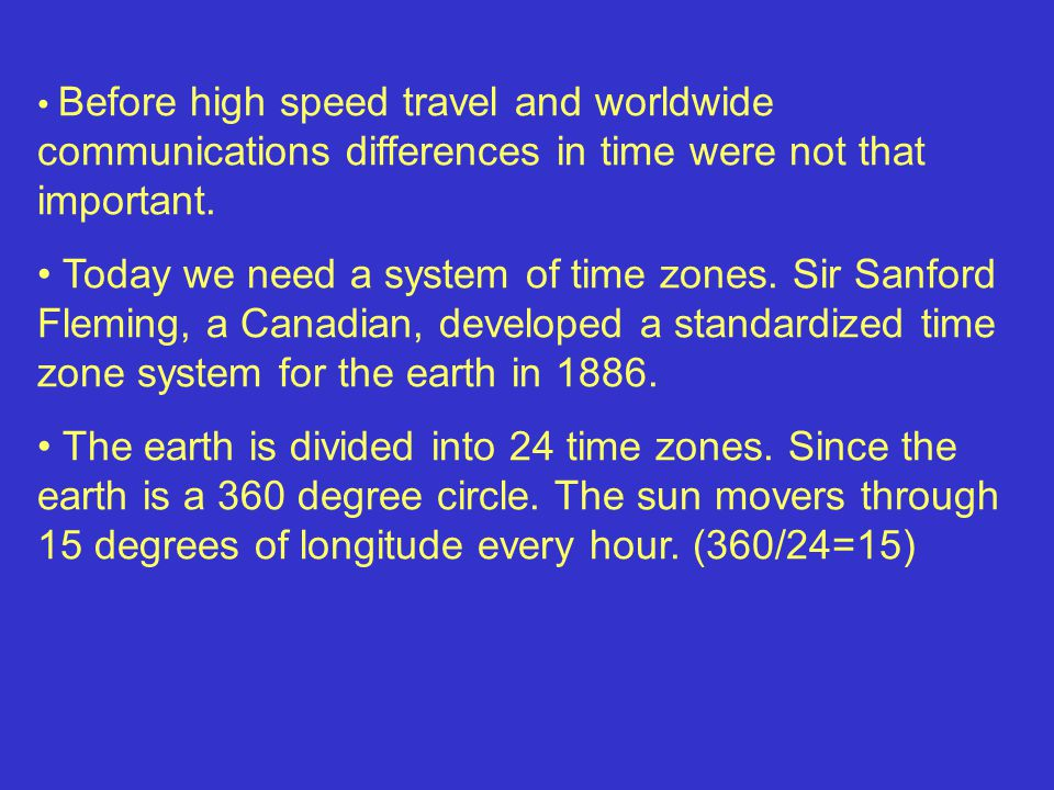 Before high speed travel and worldwide communications differences in time were not that important.