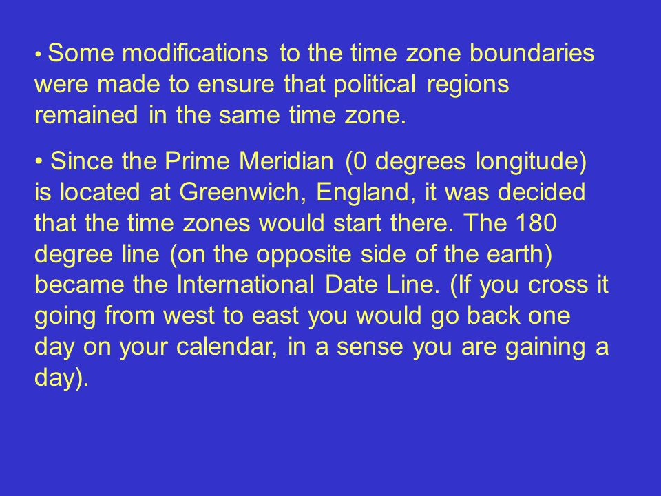 Some modifications to the time zone boundaries were made to ensure that political regions remained in the same time zone.