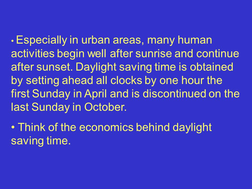 Think of the economics behind daylight saving time.