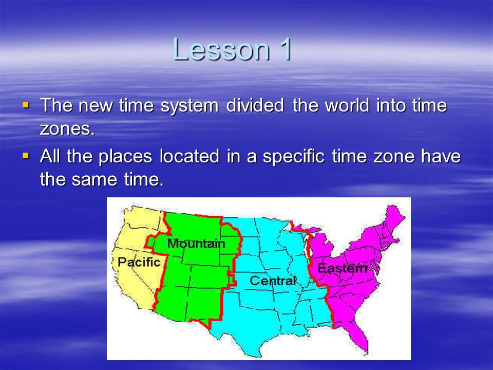 Lesson 1 The new time system divided the world into time zones.