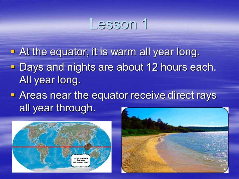 Lesson 1 At the equator, it is warm all year long.