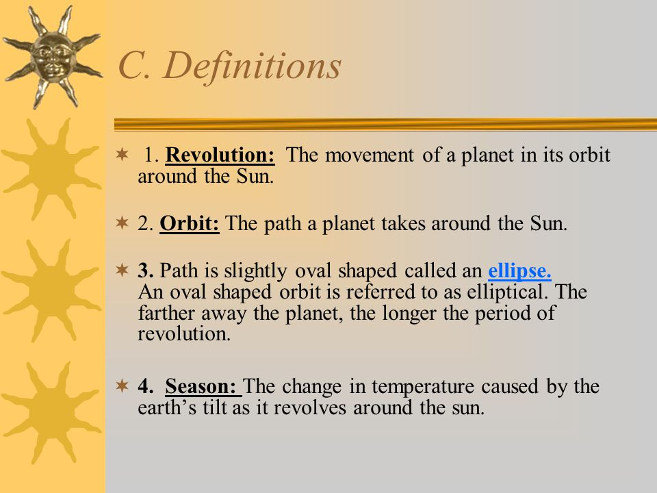 C. Definitions 1. Revolution: The movement of a planet in its orbit around the Sun. 2. Orbit: The path a planet takes around the Sun.