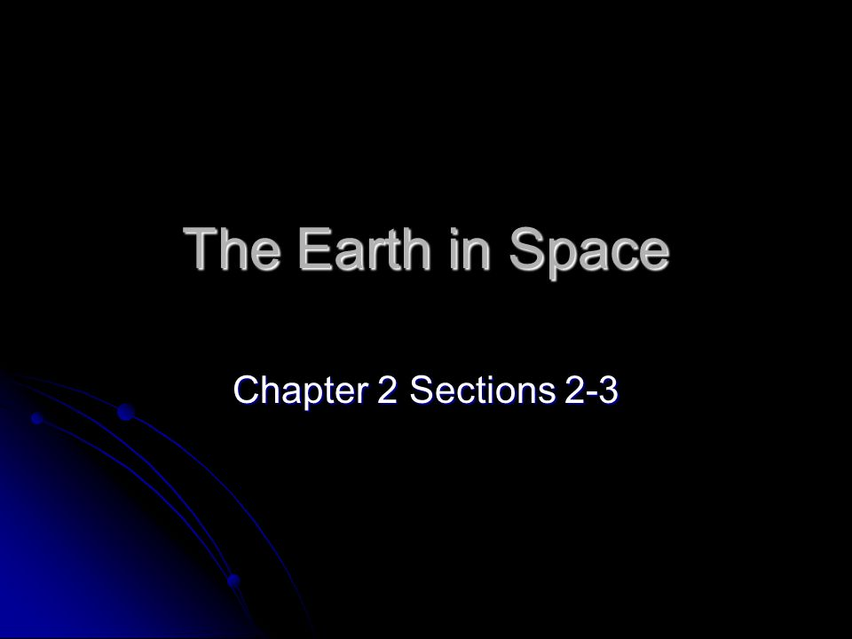 The Earth in Space Chapter 2 Sections 2-3