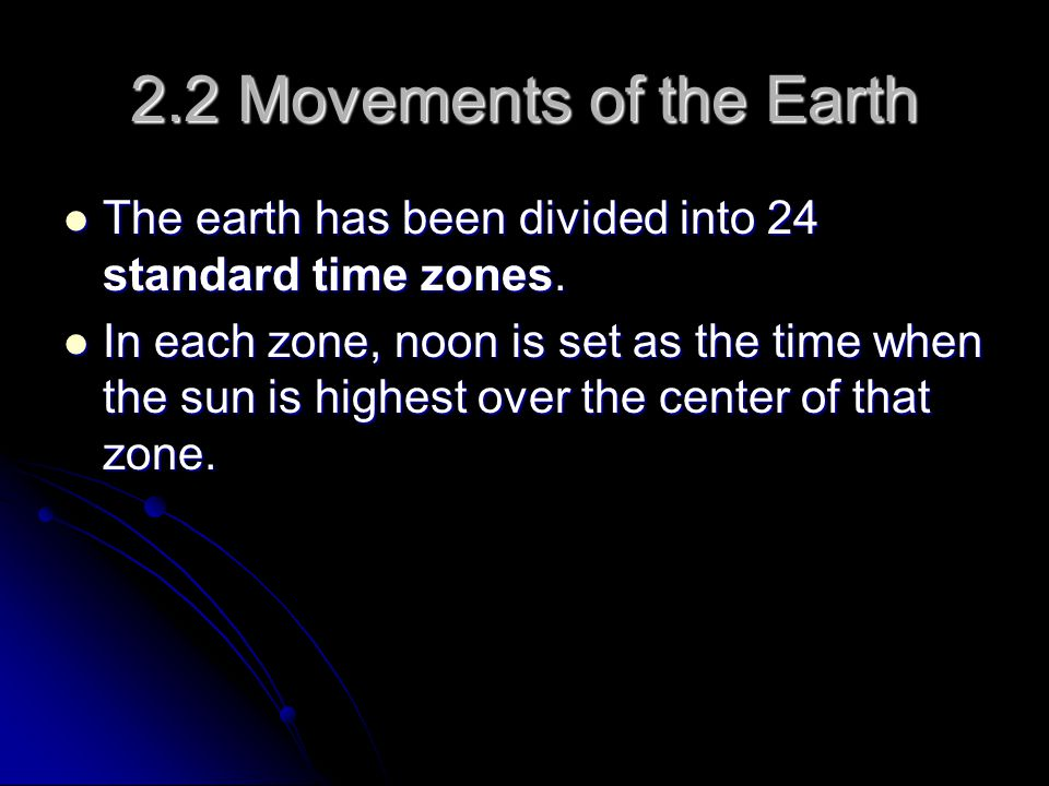 2.2 Movements of the Earth The earth has been divided into 24 standard time zones.