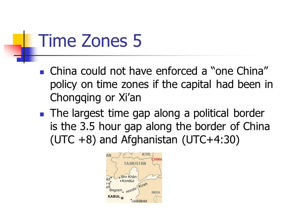 Time Zones 5 China could not have enforced a one China policy on time zones if the capital had been in Chongqing or Xi'an.