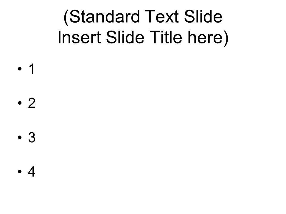 (Standard Text Slide Insert Slide Title here)